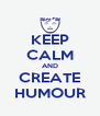 KEEP CALM AND CREATE HUMOUR - Personalised Poster A4 size