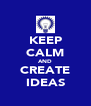 KEEP CALM AND CREATE IDEAS - Personalised Poster A4 size