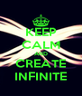 KEEP CALM AND CREATE INFINITE - Personalised Poster A4 size