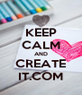 KEEP CALM AND CREATE IT.COM - Personalised Poster A4 size