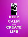 KEEP CALM AND CREATE LIFE - Personalised Poster A4 size