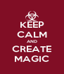 KEEP CALM AND CREATE MAGIC - Personalised Poster A4 size