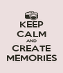 KEEP CALM AND CREATE MEMORIES - Personalised Poster A4 size