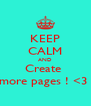 KEEP CALM AND Create  more pages ! <3  - Personalised Poster A4 size