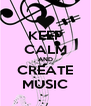KEEP CALM AND CREATE MUSIC - Personalised Poster A4 size