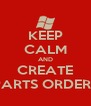 KEEP CALM AND CREATE PARTS ORDERS - Personalised Poster A4 size