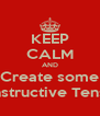 KEEP CALM AND Create some Constructive Tension - Personalised Poster A4 size