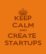 KEEP CALM AND CREATE  STARTUPS - Personalised Poster A4 size