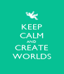 KEEP CALM AND CREATE WORLDS - Personalised Poster A4 size