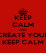 KEEP CALM AND CREATE YOUR KEEP CALM - Personalised Poster A4 size