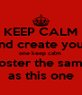 KEEP CALM and create your one keep calm  poster the same as this one - Personalised Poster A4 size