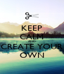 KEEP CALM AND CREATE YOUR OWN - Personalised Poster A4 size