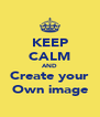 KEEP CALM AND Create your Own image - Personalised Poster A4 size