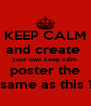 KEEP CALM and create  your own keep calm  poster the  same as this 1 - Personalised Poster A4 size