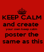 KEEP CALM and create  your own keep calm  poster the  same as this - Personalised Poster A4 size