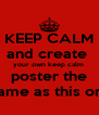 KEEP CALM and create  your own keep calm  poster the  same as this one - Personalised Poster A4 size