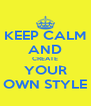 KEEP CALM AND CREATE YOUR OWN STYLE - Personalised Poster A4 size