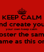 KEEP CALM and create your your own keep calm  poster the same  same as this one - Personalised Poster A4 size