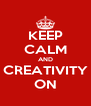 KEEP CALM AND CREATIVITY ON - Personalised Poster A4 size