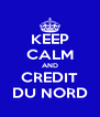 KEEP CALM AND CREDIT DU NORD - Personalised Poster A4 size