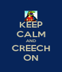 KEEP CALM AND CREECH ON - Personalised Poster A4 size