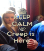 KEEP CALM AND Creep is  Here - Personalised Poster A4 size