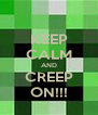 KEEP CALM AND CREEP ON!!! - Personalised Poster A4 size
