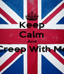 Keep Calm And Creep With Me  - Personalised Poster A4 size