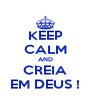 KEEP CALM AND CREIA EM DEUS ! - Personalised Poster A4 size