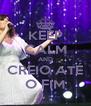 KEEP CALM AND CREIO ATÉ O FIM - Personalised Poster A4 size