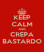 KEEP CALM AND CREPA BASTARDO - Personalised Poster A4 size