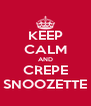 KEEP CALM AND CREPE SNOOZETTE - Personalised Poster A4 size
