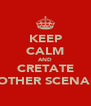 KEEP CALM AND CRETATE ANOTHER SCENARIO - Personalised Poster A4 size