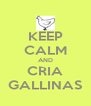 KEEP CALM AND CRIA GALLINAS - Personalised Poster A4 size