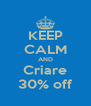 KEEP CALM AND Criare 30% off - Personalised Poster A4 size