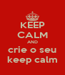 KEEP CALM AND crie o seu keep calm - Personalised Poster A4 size