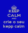 KEEP CALM AND crie o seu kepp calm - Personalised Poster A4 size