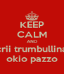 KEEP CALM AND crii trumbullina okio pazzo - Personalised Poster A4 size