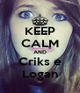 KEEP CALM AND Criks e Logan - Personalised Poster A4 size