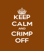 KEEP CALM AND CRIMP OFF - Personalised Poster A4 size