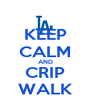 KEEP CALM AND CRIP WALK - Personalised Poster A4 size