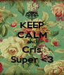 KEEP CALM AND Cris Super <3 - Personalised Poster A4 size
