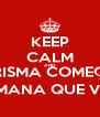 KEEP CALM AND CRISMA COMEÇA SEMANA QUE VEM - Personalised Poster A4 size