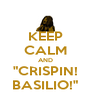 """KEEP CALM AND """"CRISPIN! BASILIO!"""" - Personalised Poster A4 size"""