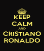 KEEP CALM AND CRISTIANO RONALDO - Personalised Poster A4 size