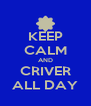 KEEP CALM AND CRIVER ALL DAY - Personalised Poster A4 size