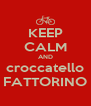 KEEP CALM AND croccatello FATTORINO - Personalised Poster A4 size