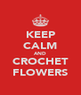 KEEP CALM AND CROCHET FLOWERS - Personalised Poster A4 size