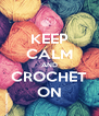 KEEP CALM AND CROCHET ON - Personalised Poster A4 size