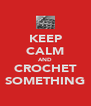 KEEP CALM AND CROCHET SOMETHING - Personalised Poster A4 size